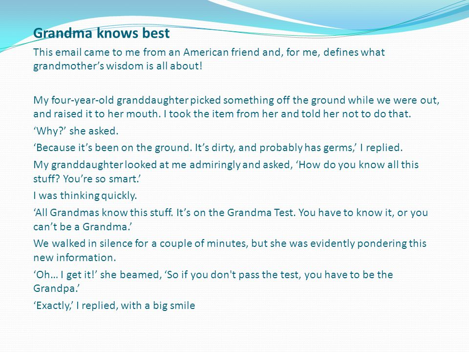 Grandma knows best This email came to me from an American friend and, for me, defines what grandmother's wisdom is all about!
