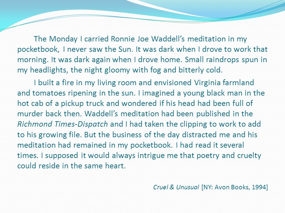 The Monday I carried Ronnie Joe Waddell's meditation in my pocketbook, I never saw the Sun. It was dark when I drove to work that morning. It was dark again when I drove home. Small raindrops spun in my headlights, the night gloomy with fog and bitterly cold.