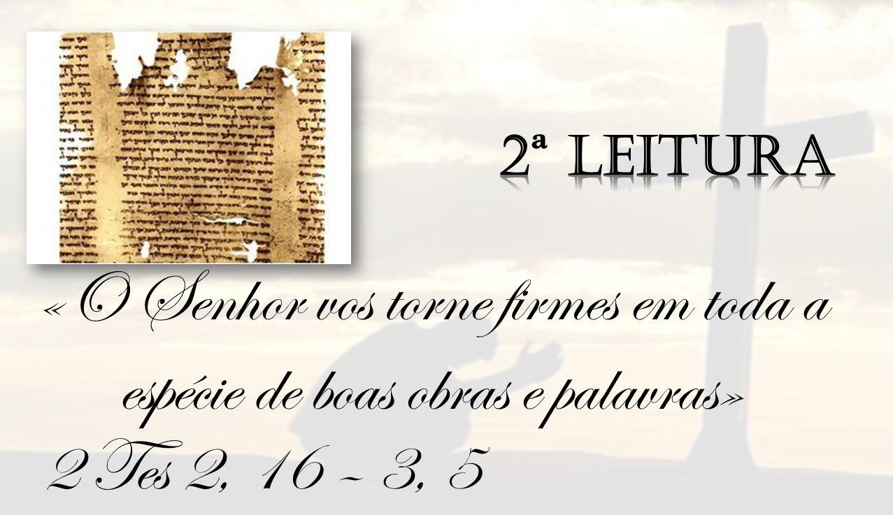 «O Senhor vos torne firmes em toda a espécie de boas obras e palavras»