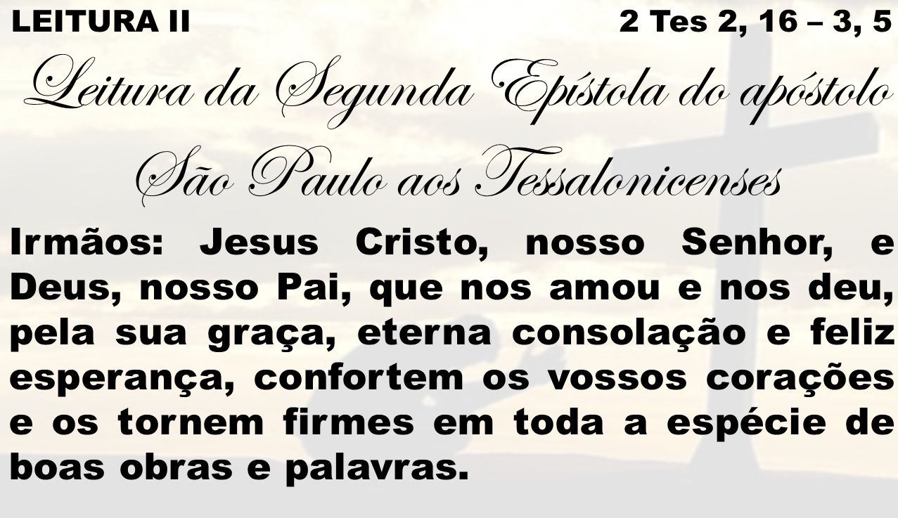 Leitura da Segunda Epístola do apóstolo São Paulo aos Tessalonicenses