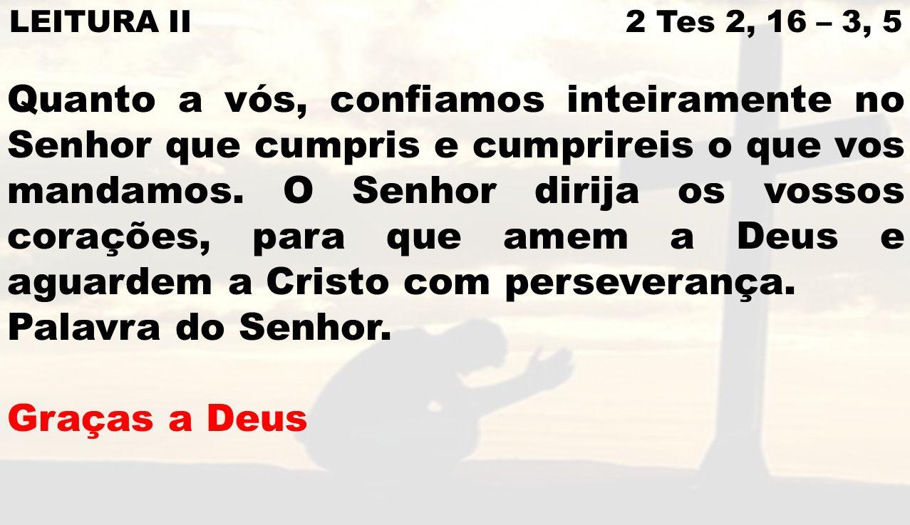 LEITURA II 2 Tes 2, 16 – 3, 5