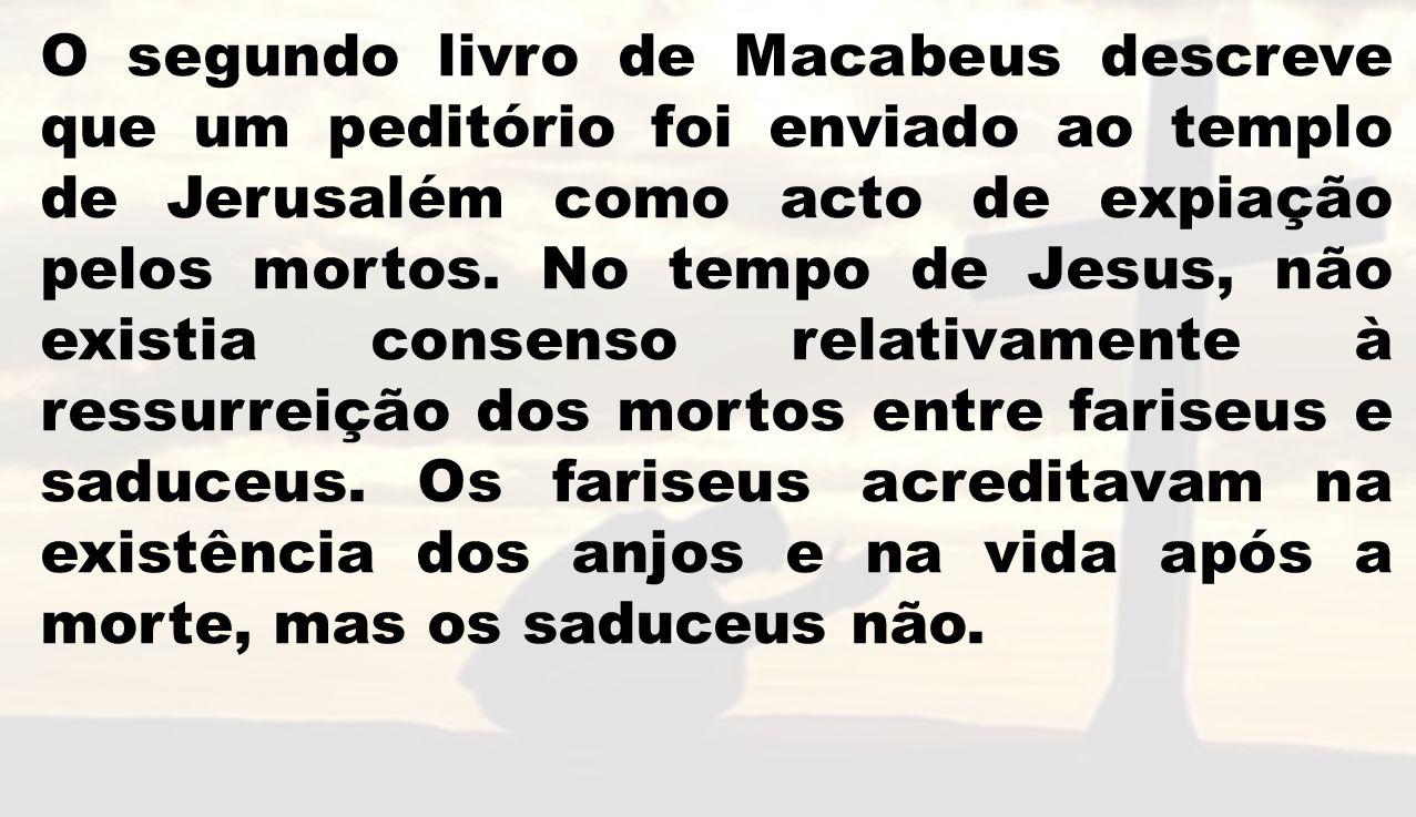 O segundo livro de Macabeus descreve que um peditório foi enviado ao templo de Jerusalém como acto de expiação pelos mortos.