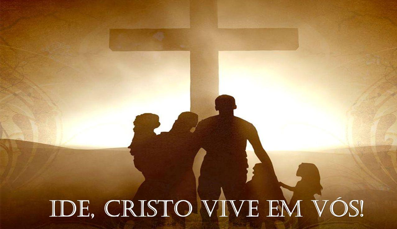 Ide, Cristo vive em vós!