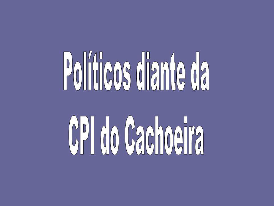 Políticos diante da CPI do Cachoeira