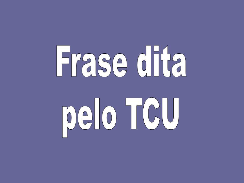 Frase dita pelo TCU