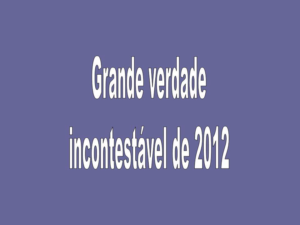 Grande verdade incontestável de 2012