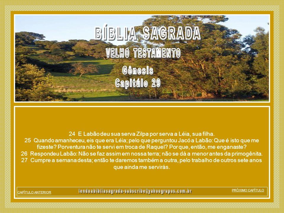 24 E Labão deu sua serva Zilpa por serva a Léia, sua filha.
