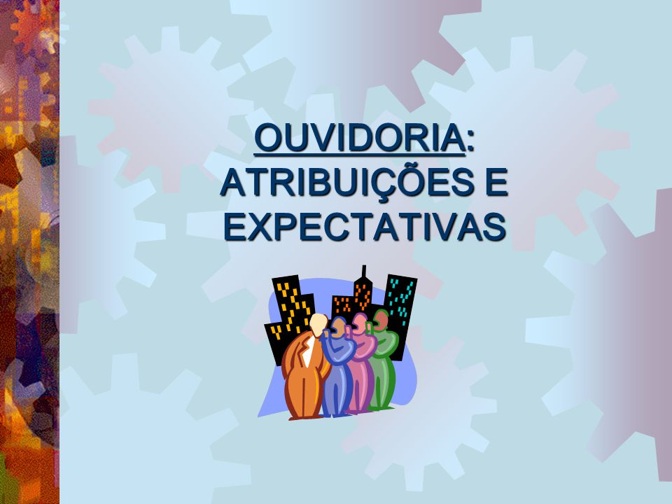 OUVIDORIA: ATRIBUIÇÕES E EXPECTATIVAS