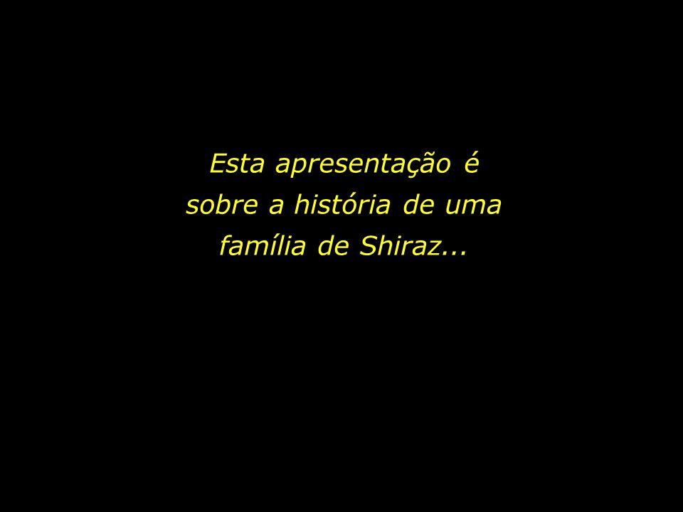 Esta apresentação é sobre a história de uma família de Shiraz...