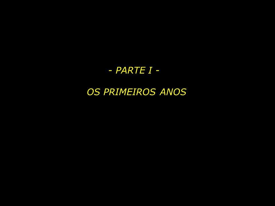 - PARTE I - OS PRIMEIROS ANOS