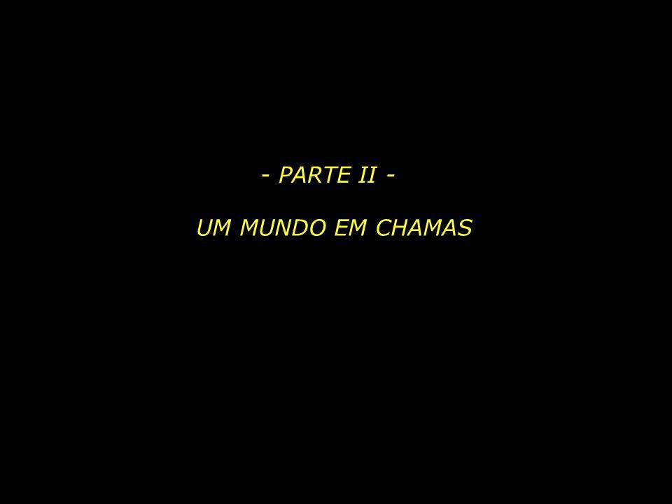 - PARTE II - UM MUNDO EM CHAMAS