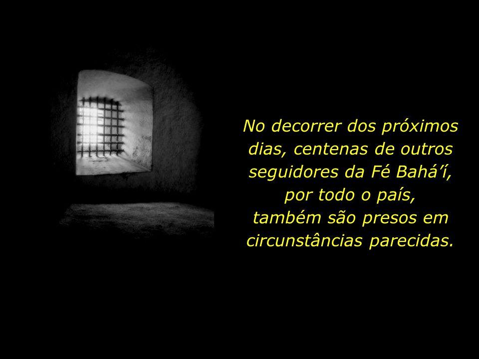 No decorrer dos próximos dias, centenas de outros seguidores da Fé Bahá'í, por todo o país, também são presos em circunstâncias parecidas.