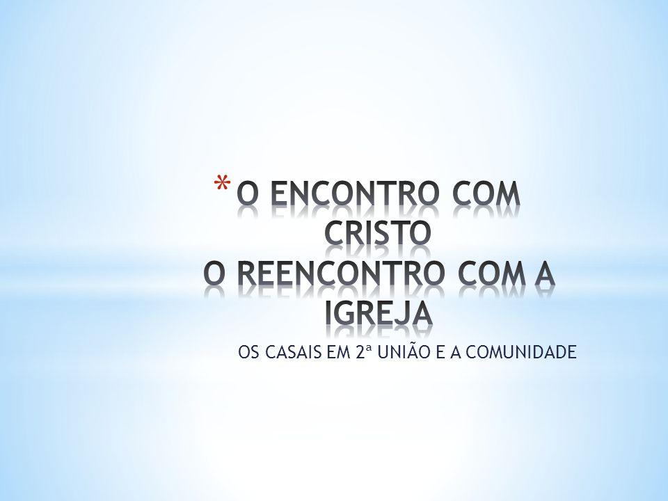 O ENCONTRO COM CRISTO O REENCONTRO COM A IGREJA