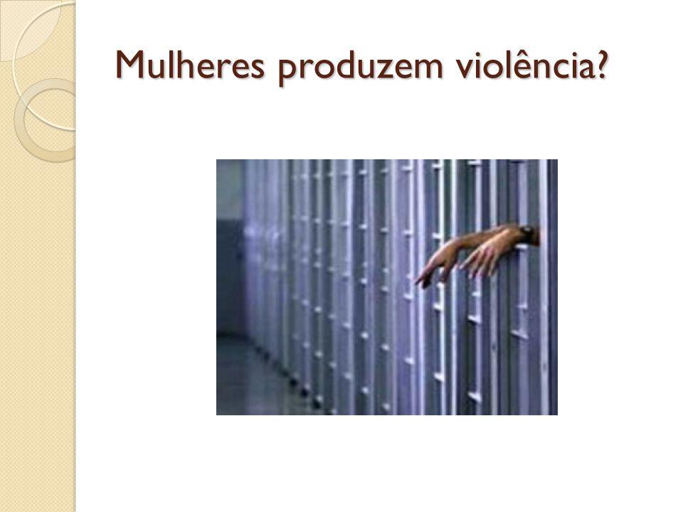 Mulheres produzem violência