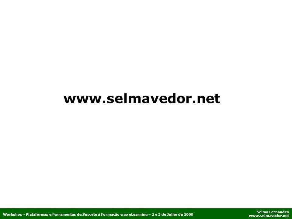 www.selmavedor.net Workshop - Plataformas e Ferramentas de Suporte à Formação e ao eLearning – 2 e 3 de Julho de 2009.