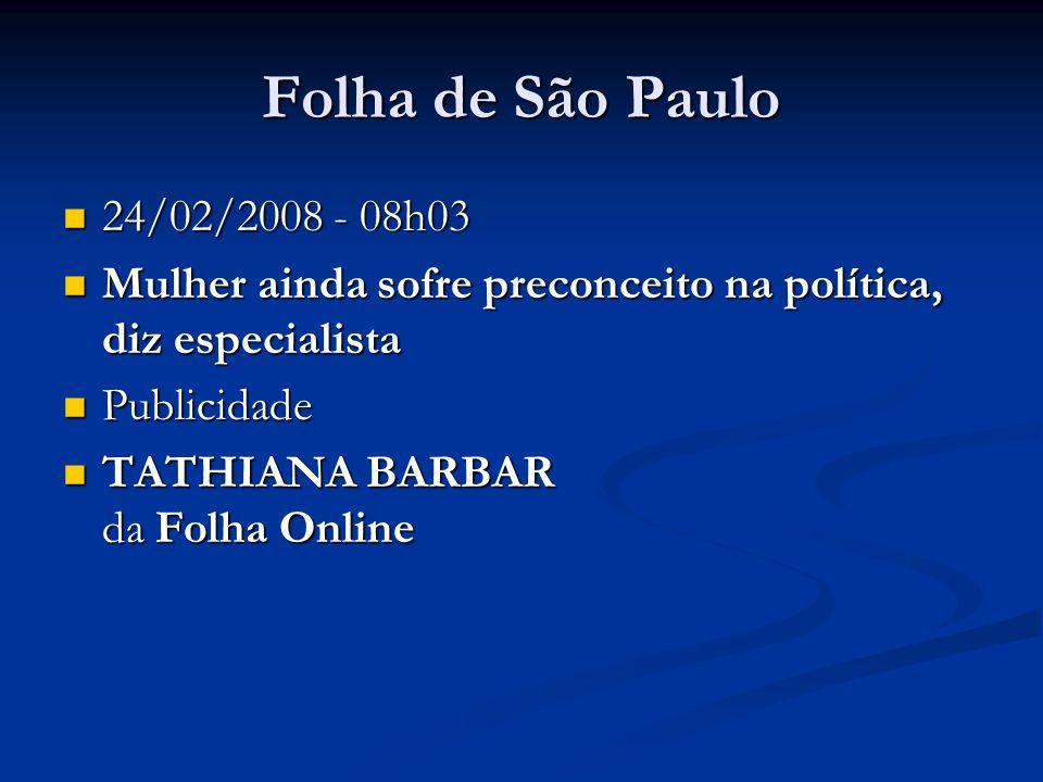 Folha de São Paulo 24/02/2008 - 08h03. Mulher ainda sofre preconceito na política, diz especialista.