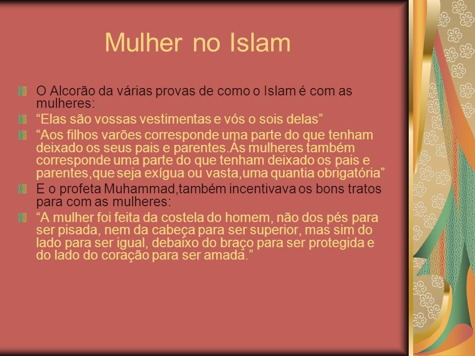 Mulher no Islam O Alcorão da várias provas de como o Islam é com as mulheres: Elas são vossas vestimentas e vós o sois delas