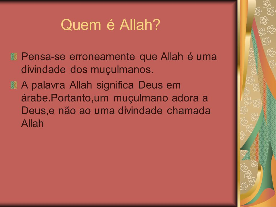 Quem é Allah Pensa-se erroneamente que Allah é uma divindade dos muçulmanos.