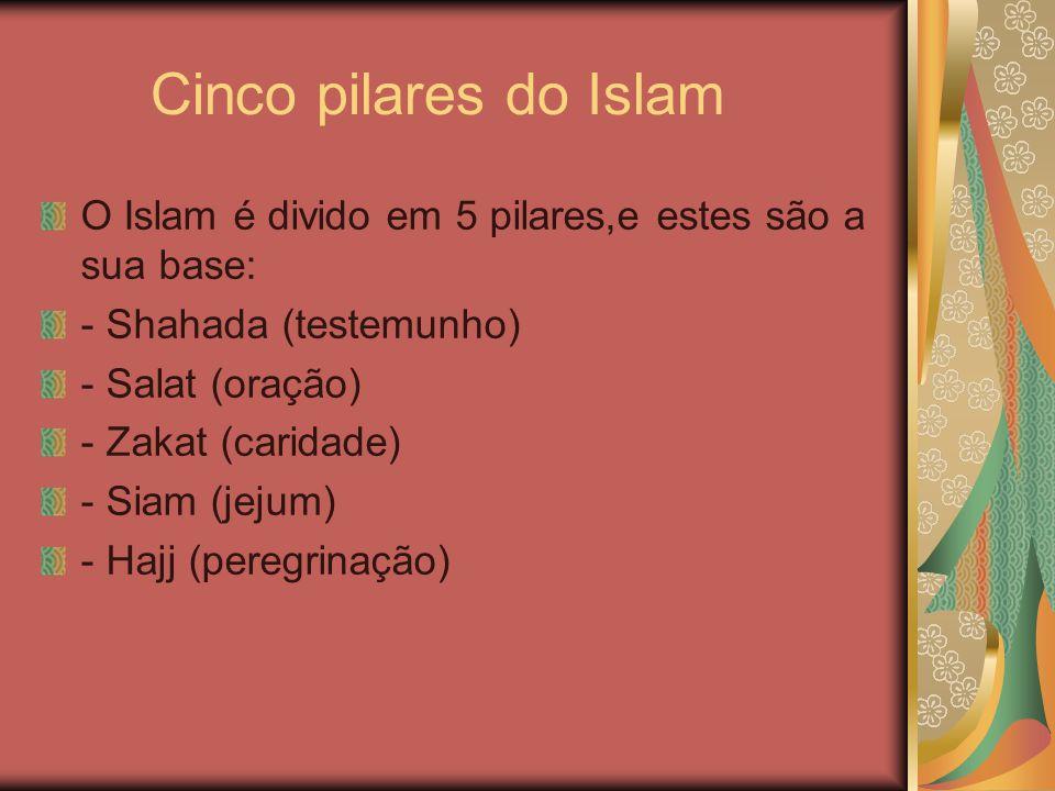 Cinco pilares do Islam O Islam é divido em 5 pilares,e estes são a sua base: - Shahada (testemunho)