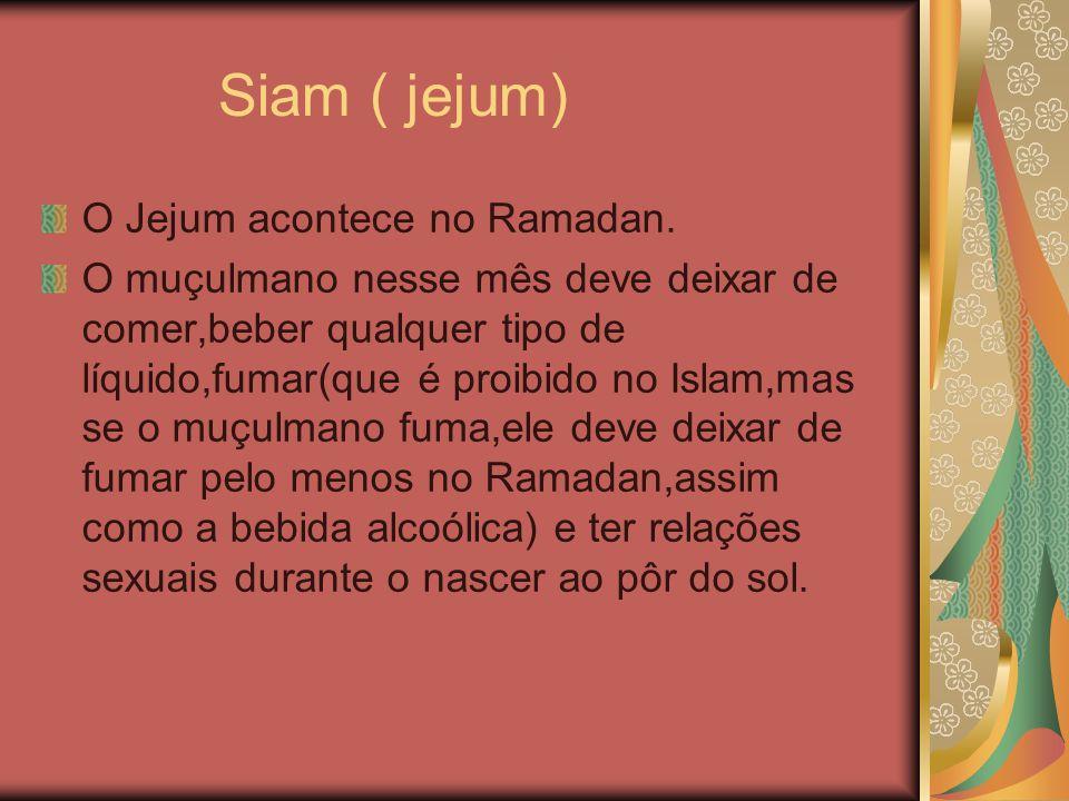 Siam ( jejum) O Jejum acontece no Ramadan.