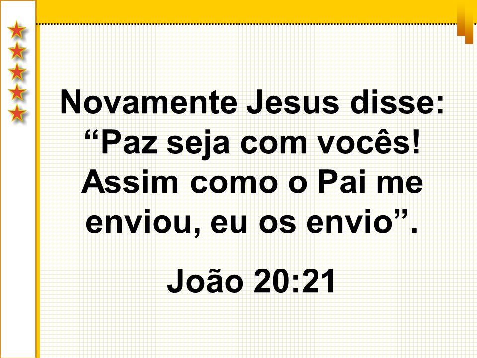 Novamente Jesus disse: Paz seja com vocês