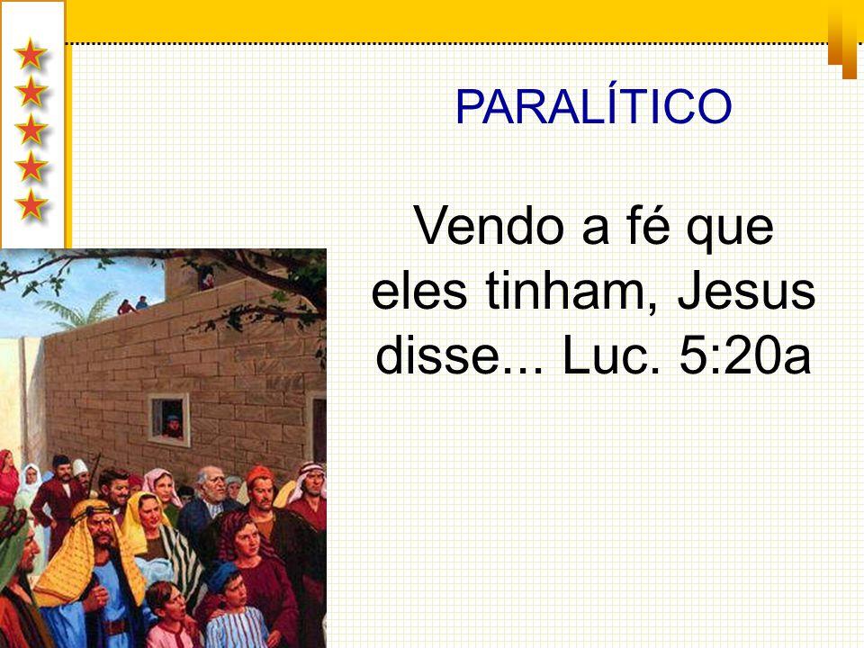 Vendo a fé que eles tinham, Jesus disse... Luc. 5:20a