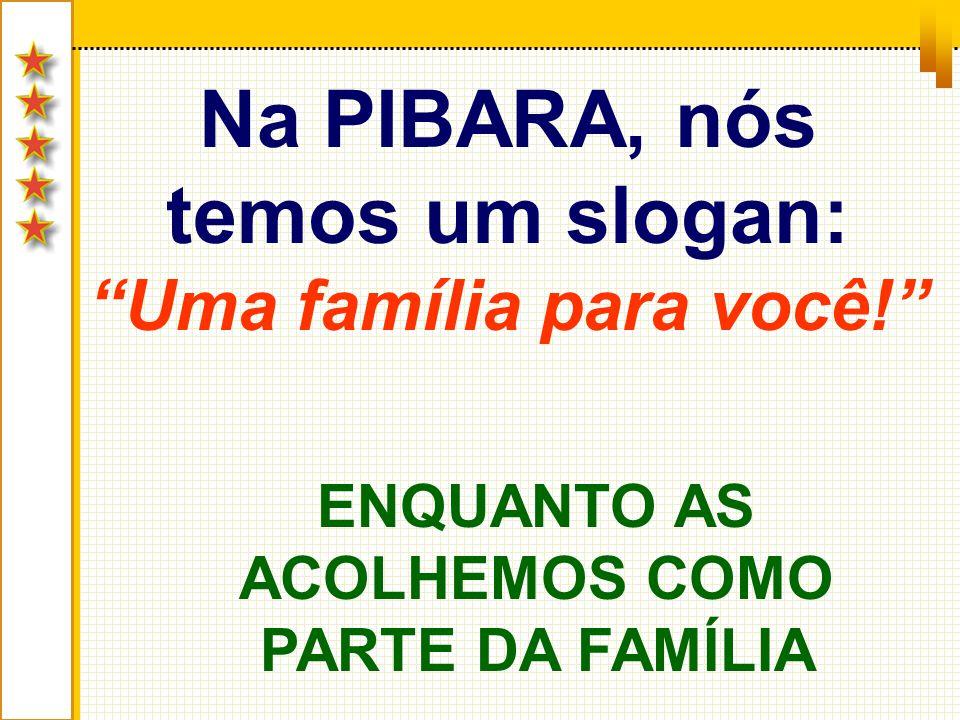 Na PIBARA, nós temos um slogan: