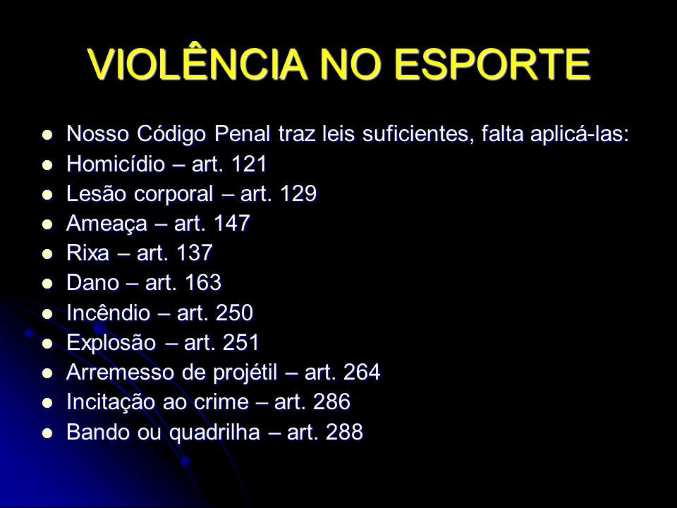 VIOLÊNCIA NO ESPORTE Nosso Código Penal traz leis suficientes, falta aplicá-las: Homicídio – art. 121.