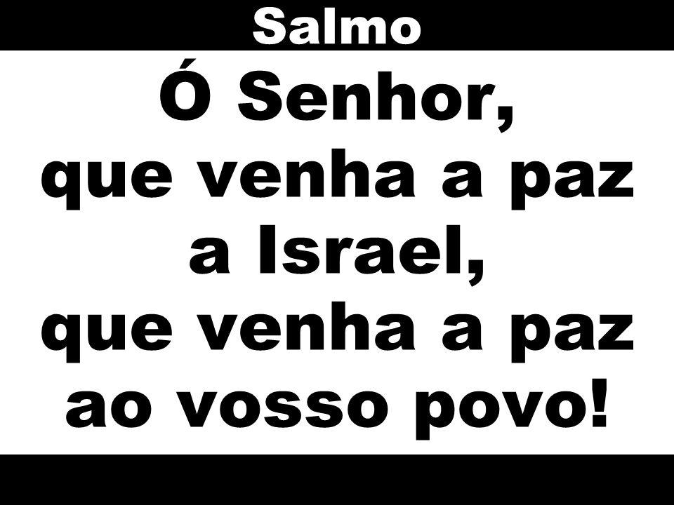 Ó Senhor, que venha a paz a Israel, que venha a paz ao vosso povo!