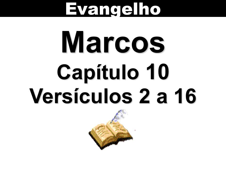 Evangelho Marcos Capítulo 10 Versículos 2 a 16