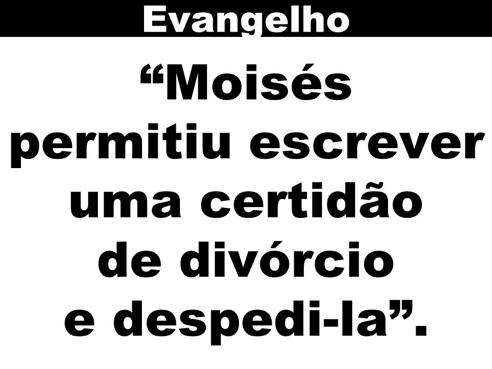 Moisés permitiu escrever uma certidão de divórcio e despedi-la .