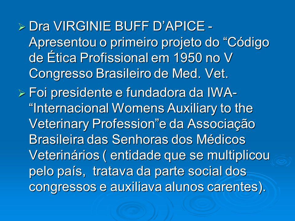 Dra VIRGINIE BUFF D'APICE - Apresentou o primeiro projeto do Código de Ética Profissional em 1950 no V Congresso Brasileiro de Med. Vet.