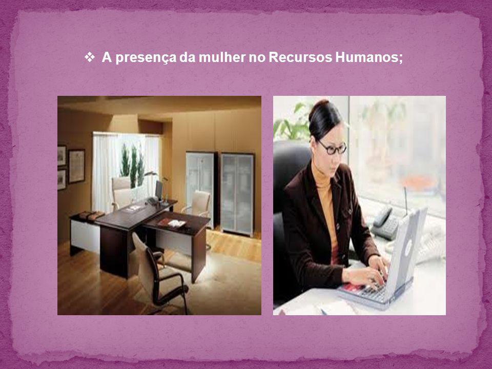A presença da mulher no Recursos Humanos;
