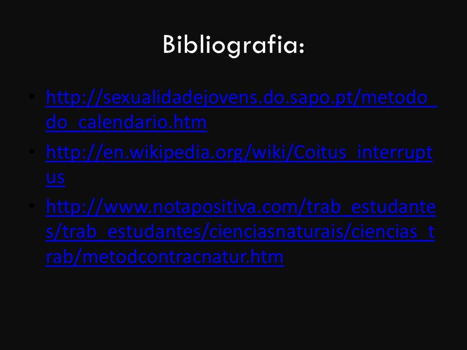 Bibliografia: http://sexualidadejovens.do.sapo.pt/metodo_do_calendario.htm. http://en.wikipedia.org/wiki/Coitus_interruptus.