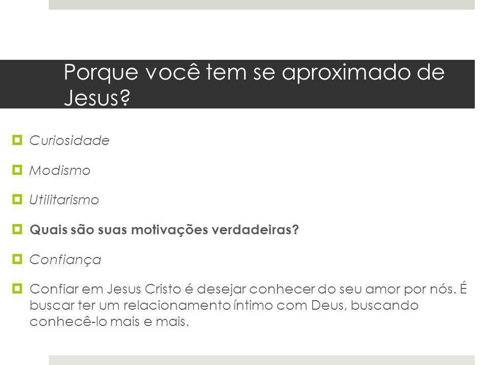Porque você tem se aproximado de Jesus