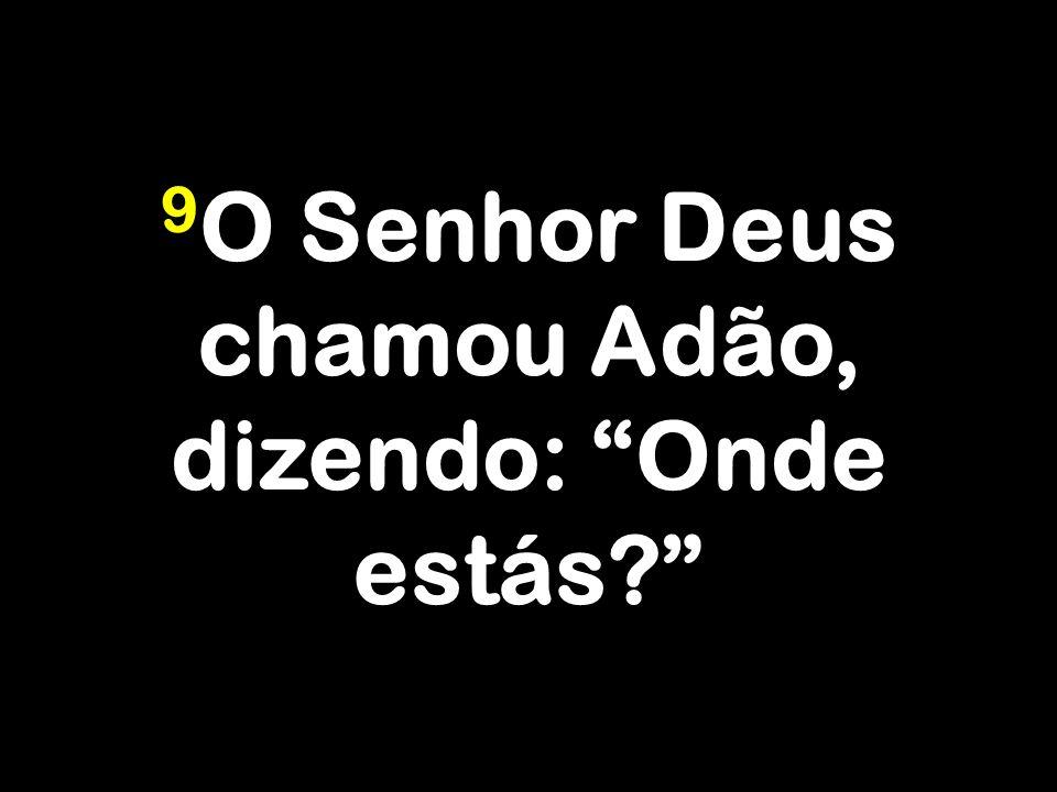 9O Senhor Deus chamou Adão, dizendo: Onde estás