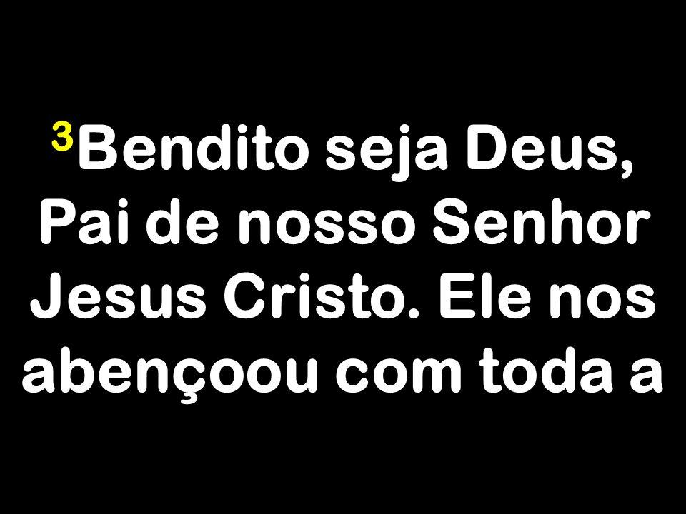 3Bendito seja Deus, Pai de nosso Senhor Jesus Cristo