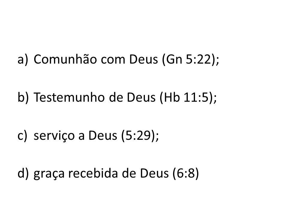 Comunhão com Deus (Gn 5:22);
