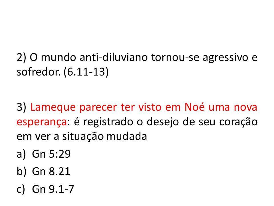 2) O mundo anti-diluviano tornou-se agressivo e sofredor. (6.11-13)