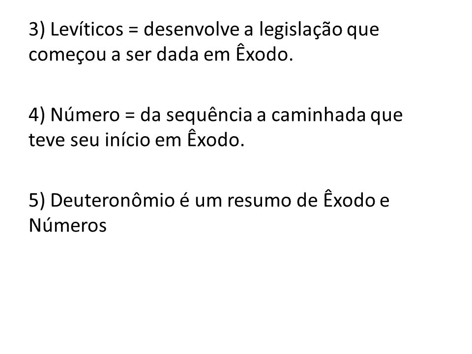 3) Levíticos = desenvolve a legislação que começou a ser dada em Êxodo