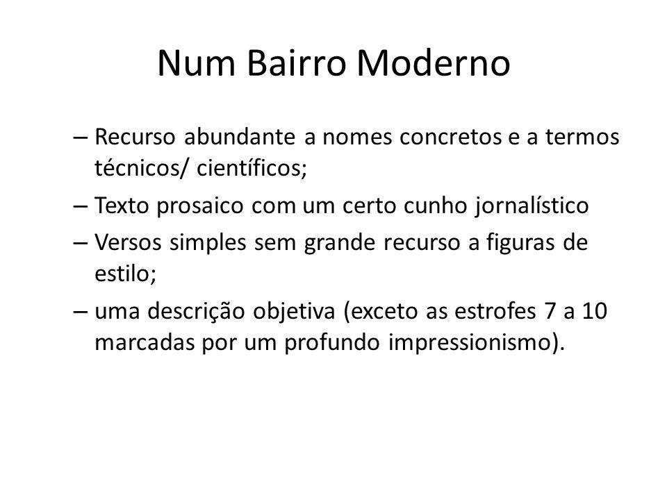 Num Bairro Moderno Recurso abundante a nomes concretos e a termos técnicos/ científicos; Texto prosaico com um certo cunho jornalístico.