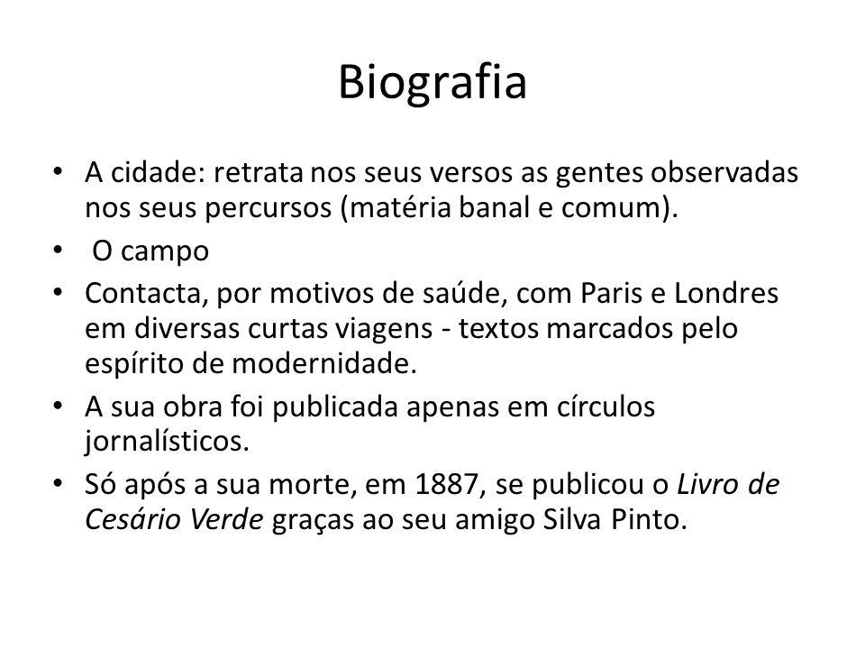 Biografia A cidade: retrata nos seus versos as gentes observadas nos seus percursos (matéria banal e comum).