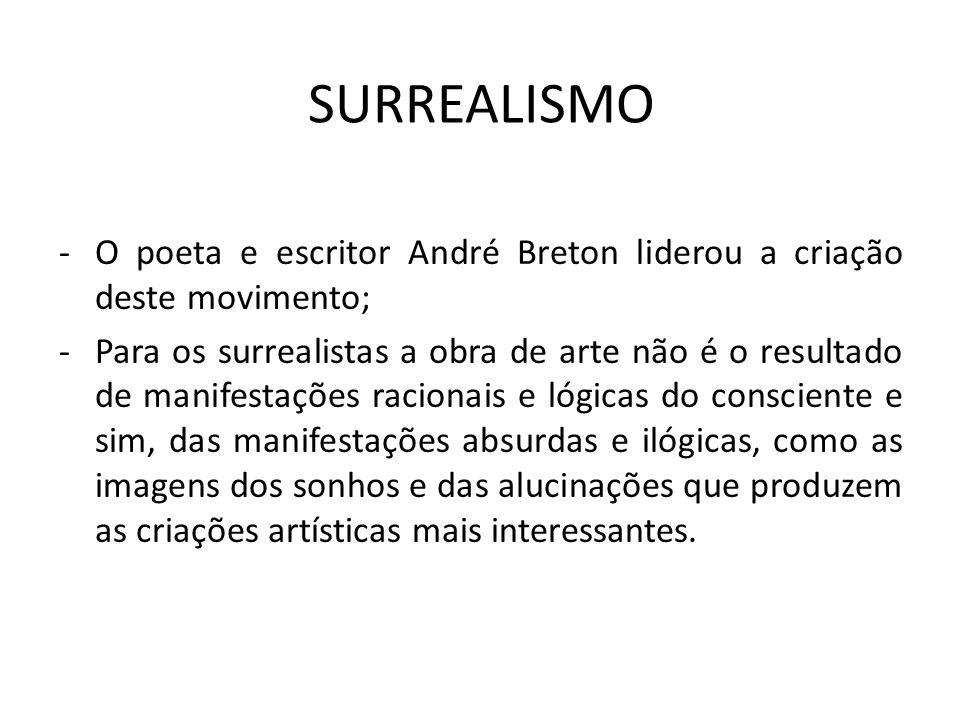 SURREALISMO O poeta e escritor André Breton liderou a criação deste movimento;