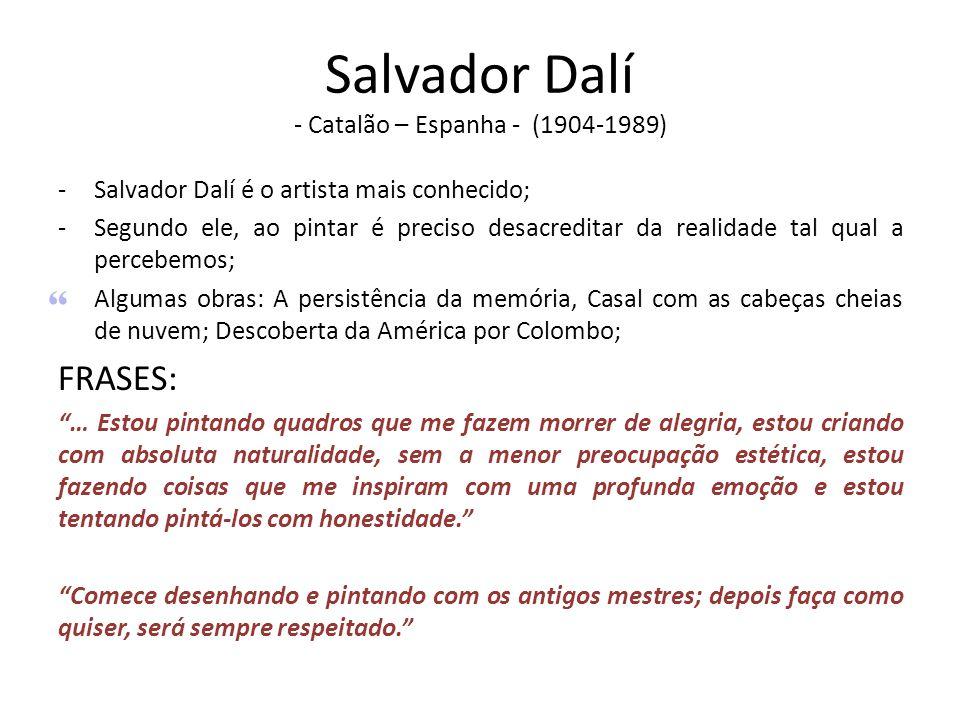 Salvador Dalí - Catalão – Espanha - (1904-1989)