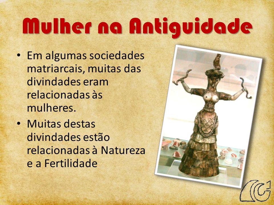 Mulher na Antiguidade Em algumas sociedades matriarcais, muitas das divindades eram relacionadas às mulheres.