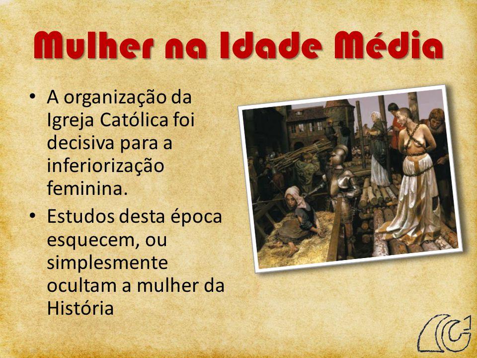 Mulher na Idade Média A organização da Igreja Católica foi decisiva para a inferiorização feminina.