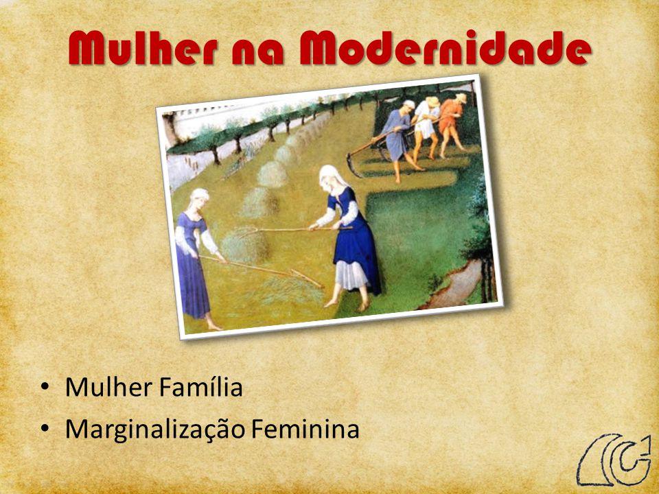 Mulher na Modernidade Mulher Família Marginalização Feminina