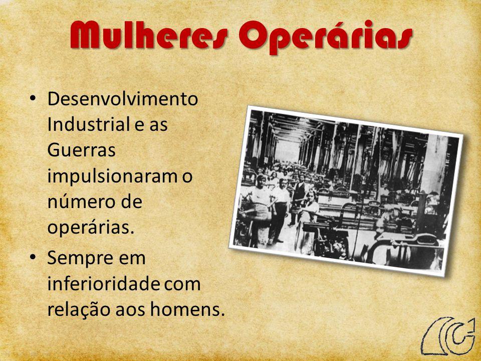 Mulheres Operárias Desenvolvimento Industrial e as Guerras impulsionaram o número de operárias.