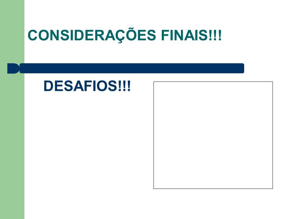 CONSIDERAÇÕES FINAIS!!! DESAFIOS!!!