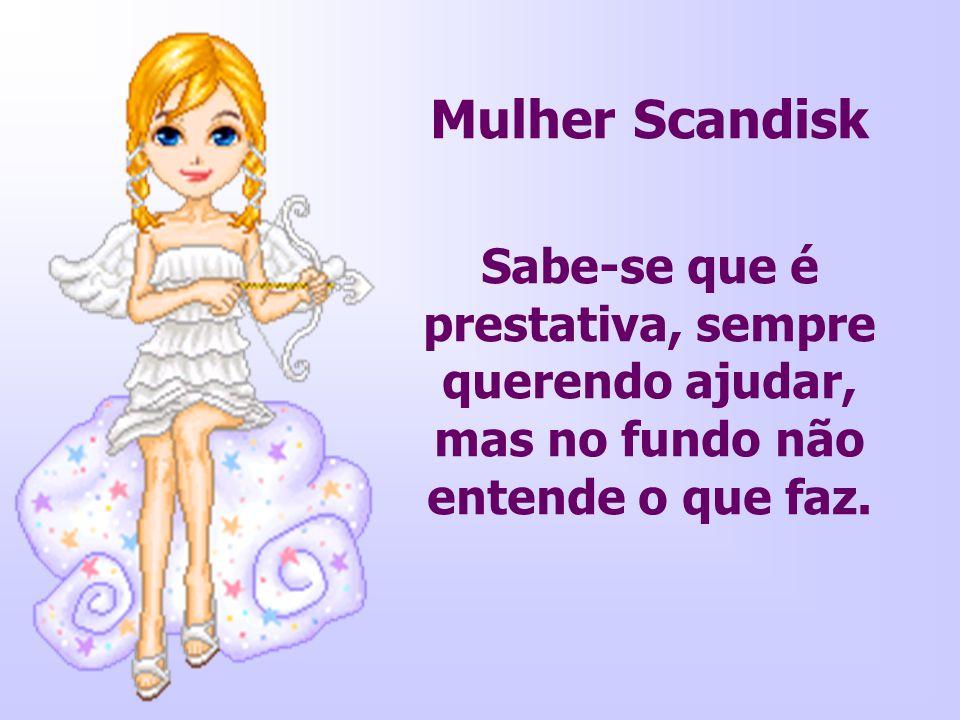 Mulher Scandisk Sabe-se que é prestativa, sempre querendo ajudar, mas no fundo não entende o que faz.